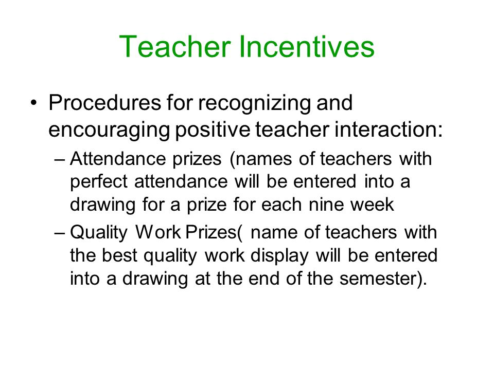 Teacher Incentives Procedures for recognizing and encouraging positive teacher interaction: