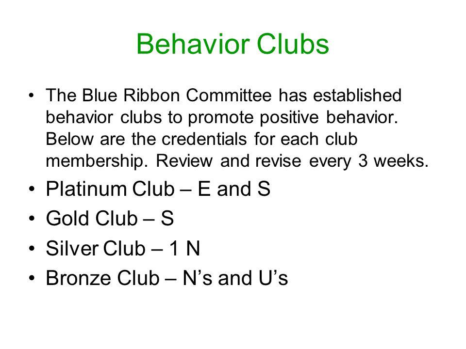 Behavior Clubs Platinum Club – E and S Gold Club – S Silver Club – 1 N