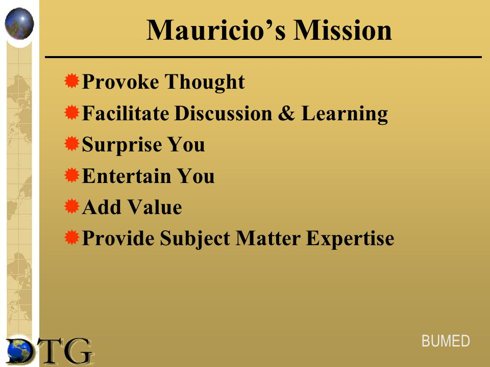 Mauricio's Mission Provoke Thought Facilitate Discussion & Learning