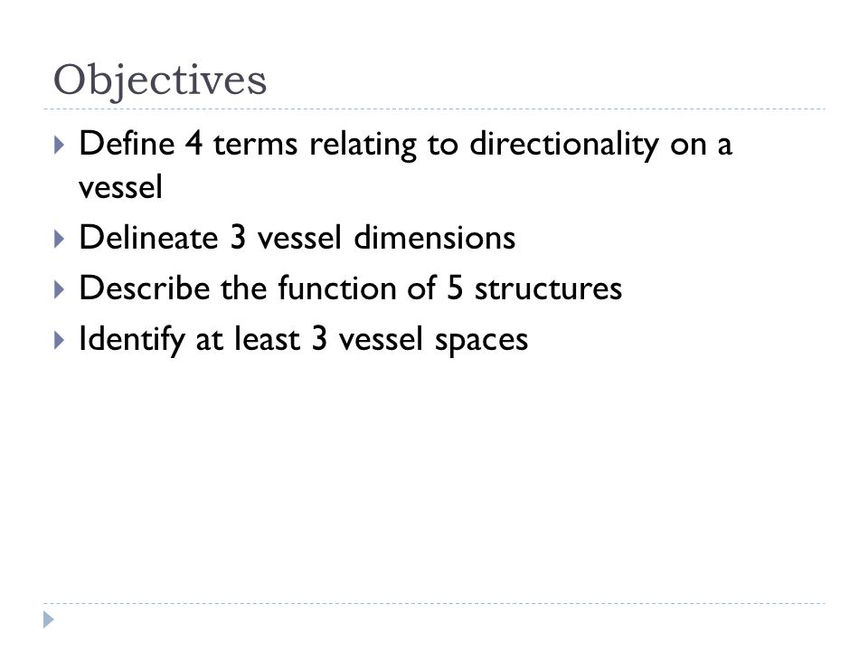 Objectives Define 4 terms relating to directionality on a vessel