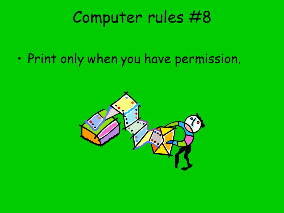 Computer rules #8 Print only when you have permission.