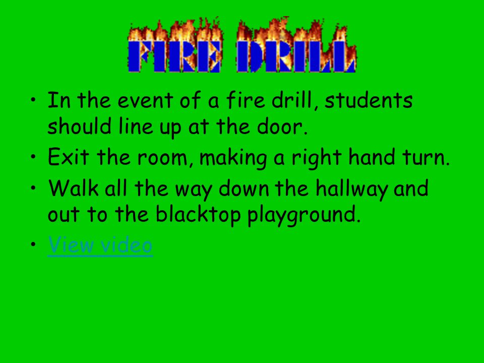 In the event of a fire drill, students should line up at the door.