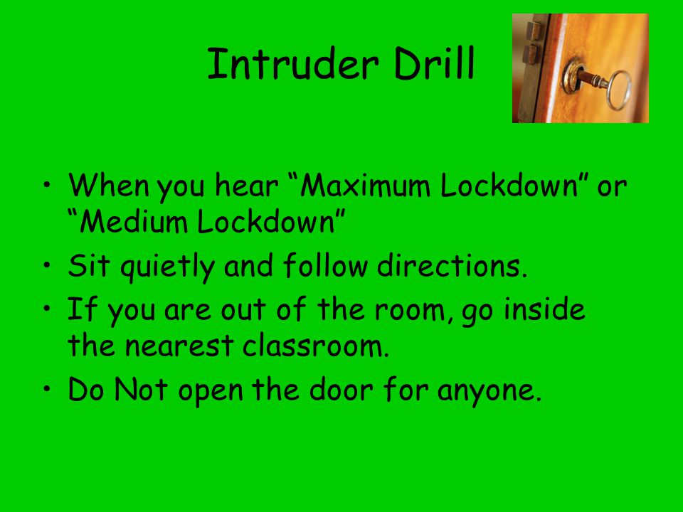 Intruder Drill When you hear Maximum Lockdown or Medium Lockdown