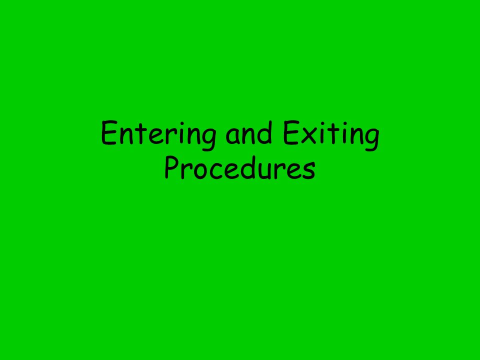 Entering and Exiting Procedures