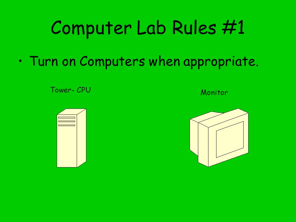 Computer Lab Rules #1 Turn on Computers when appropriate. Tower- CPU