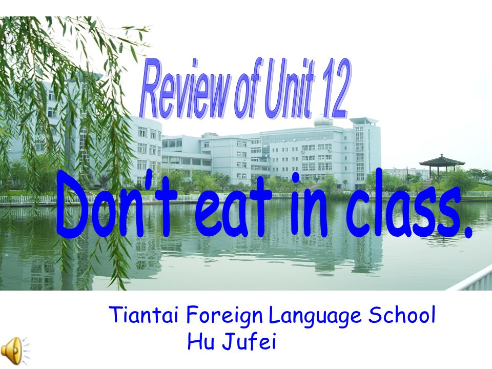 Review of Unit 12 Don't eat in class. Tiantai Foreign Language School