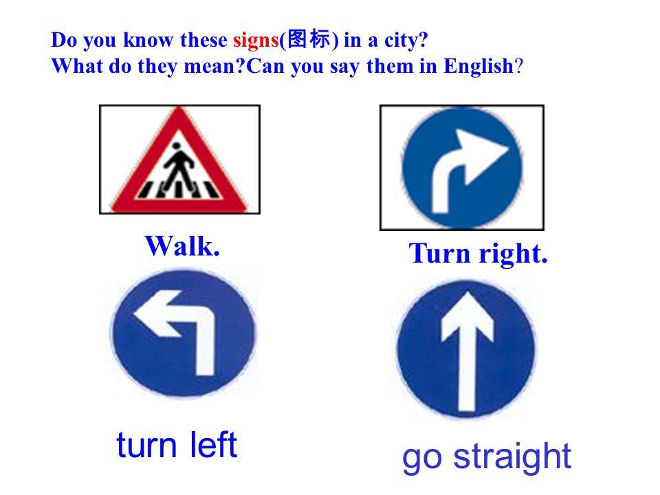 turn left go straight Walk. Turn right.