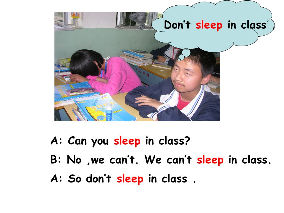 Don't sleep in class . A: Can you sleep in class.