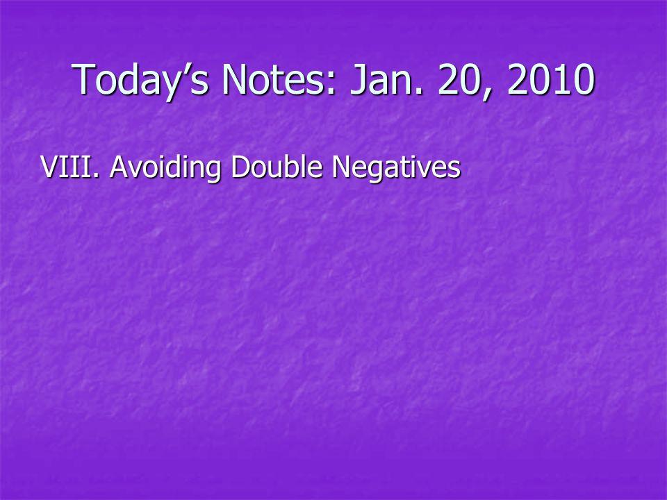 Today's Notes: Jan. 20, 2010 VIII. Avoiding Double Negatives