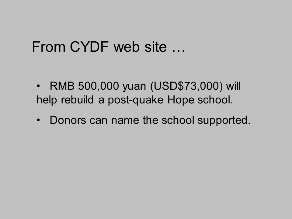 From CYDF web site … RMB 500,000 yuan (USD$73,000) will help rebuild a post-quake Hope school.