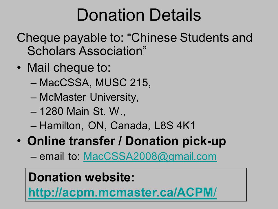 Donation Details Cheque payable to: Chinese Students and Scholars Association Mail cheque to: MacCSSA, MUSC 215,