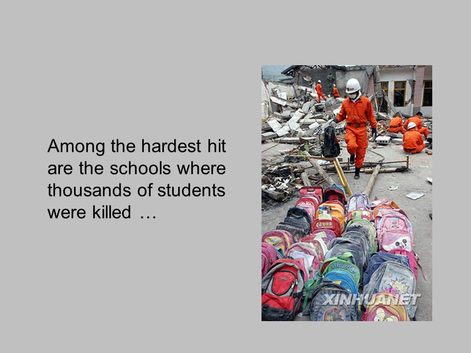 Among the hardest hit are the schools where thousands of students were killed …