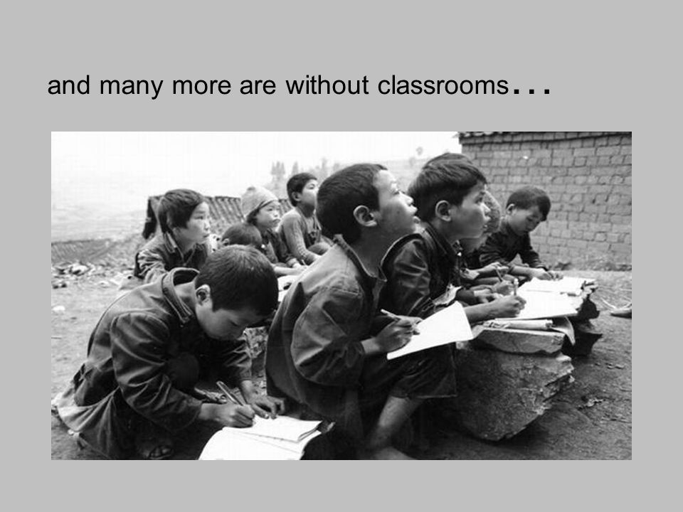 and many more are without classrooms…