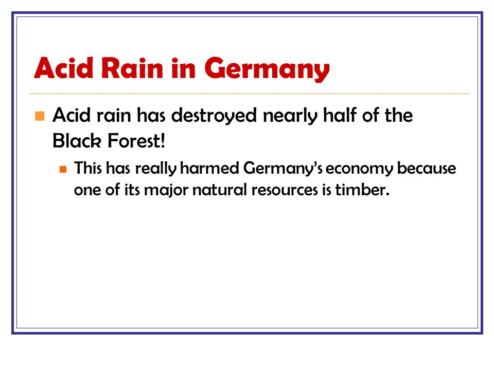 Acid Rain in Germany Acid rain has destroyed nearly half of the Black Forest!