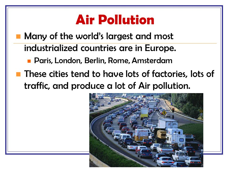 Air Pollution Many of the world's largest and most industrialized countries are in Europe. Paris, London, Berlin, Rome, Amsterdam.