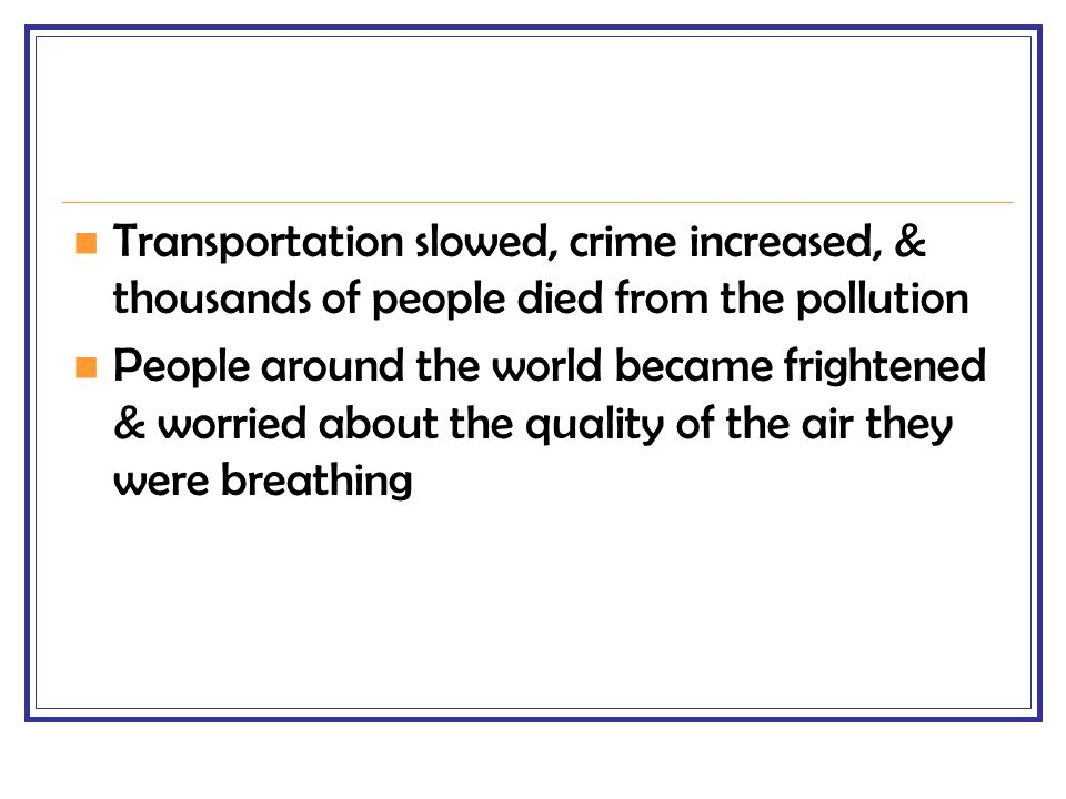 Transportation slowed, crime increased, & thousands of people died from the pollution