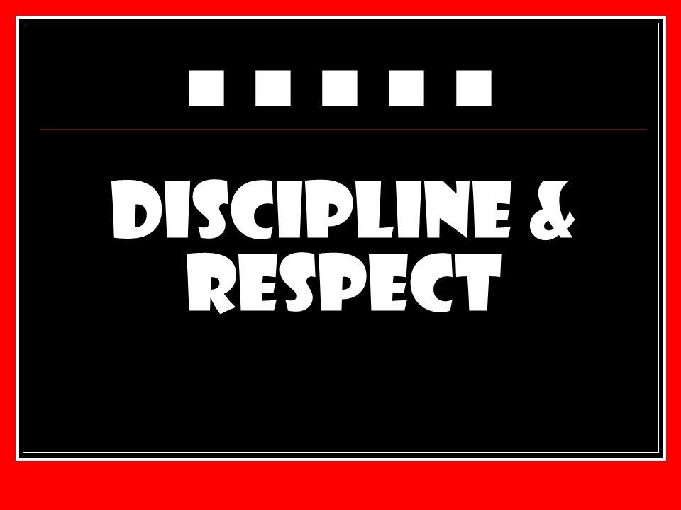 ■ ■ ■ ■ ■ Discipline & Respect