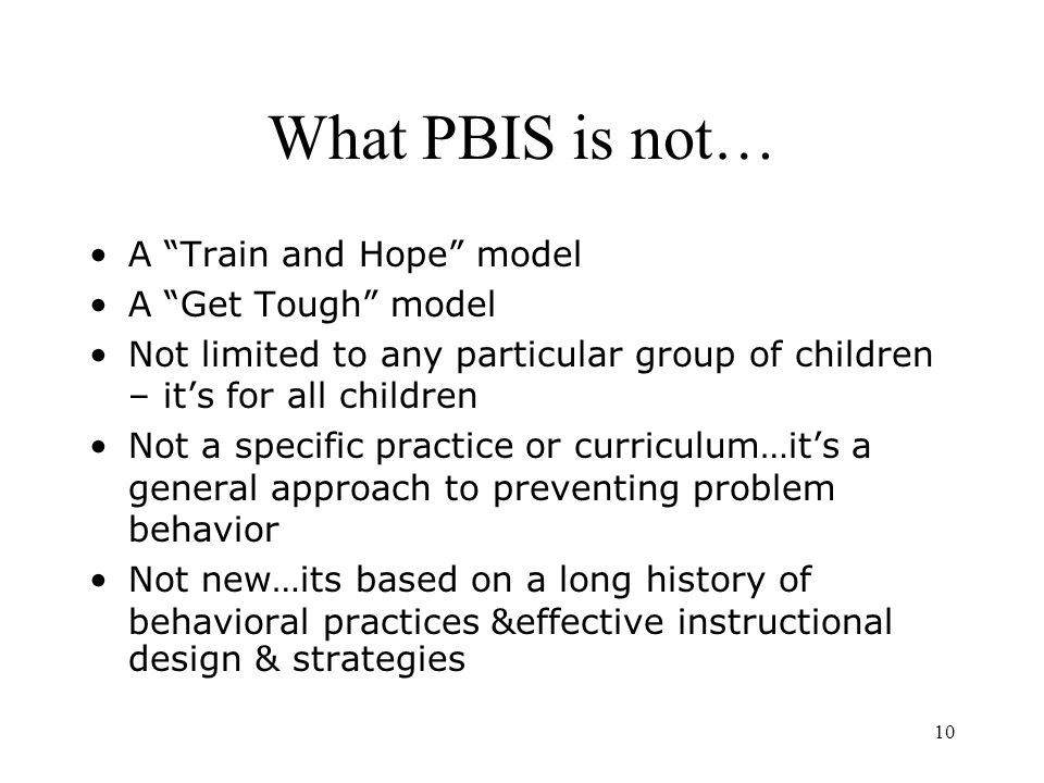 What PBIS is not… A Train and Hope model A Get Tough model