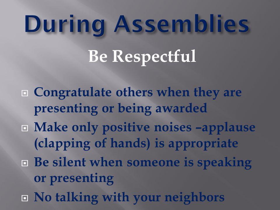 During Assemblies Be Respectful