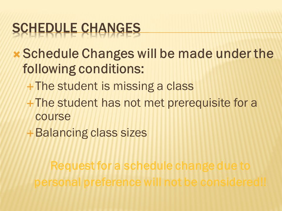 Schedule Changes will be made under the following conditions: