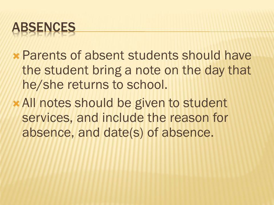 Absences Parents of absent students should have the student bring a note on the day that he/she returns to school.