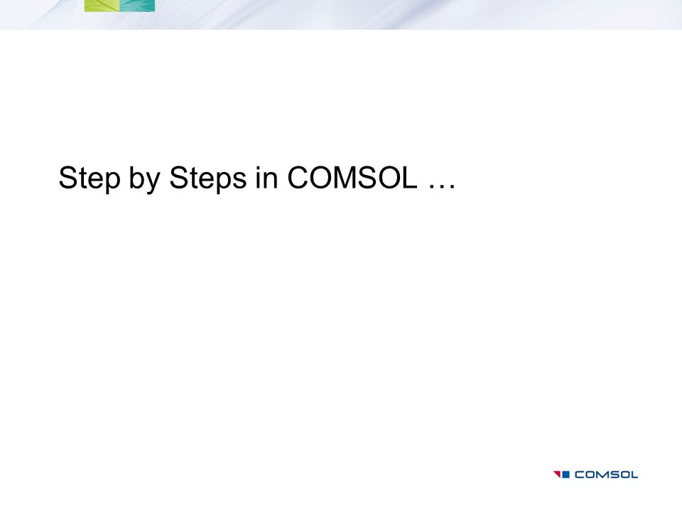 Step by Steps in COMSOL …