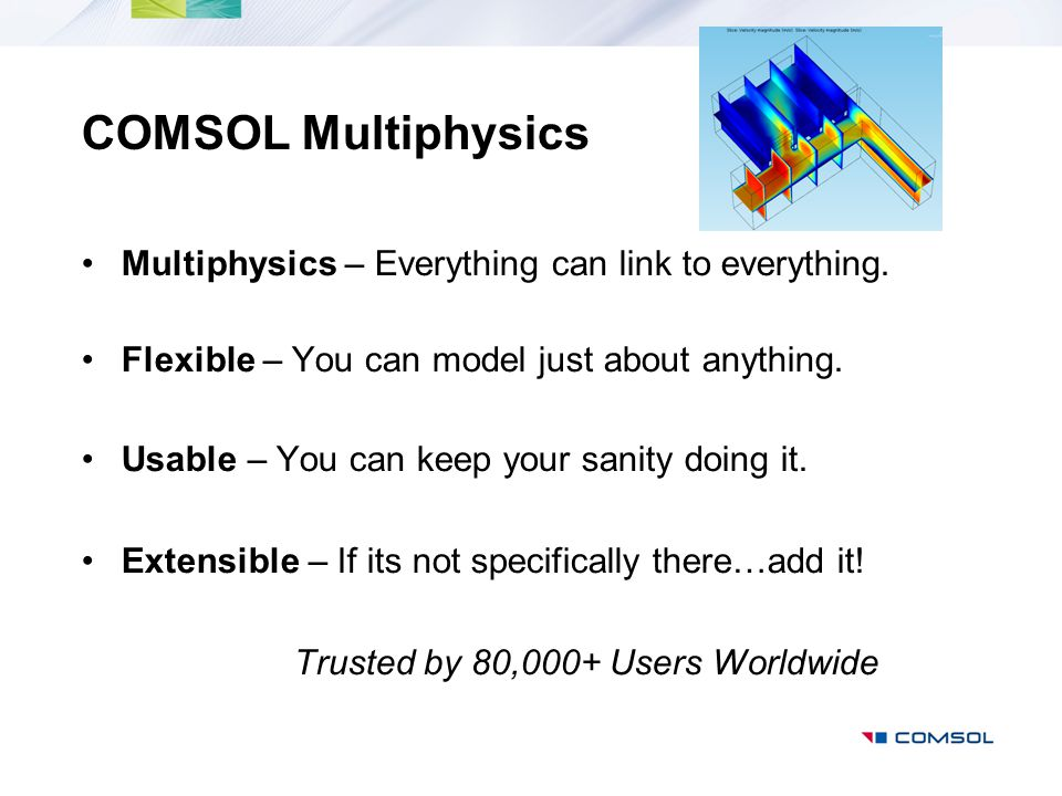 COMSOL Multiphysics Multiphysics – Everything can link to everything.