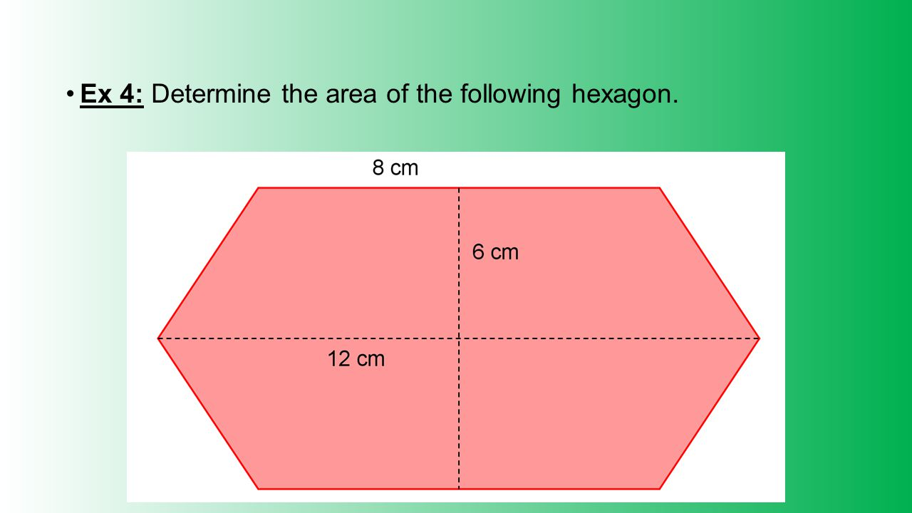 Ex 4: Determine the area of the following hexagon.