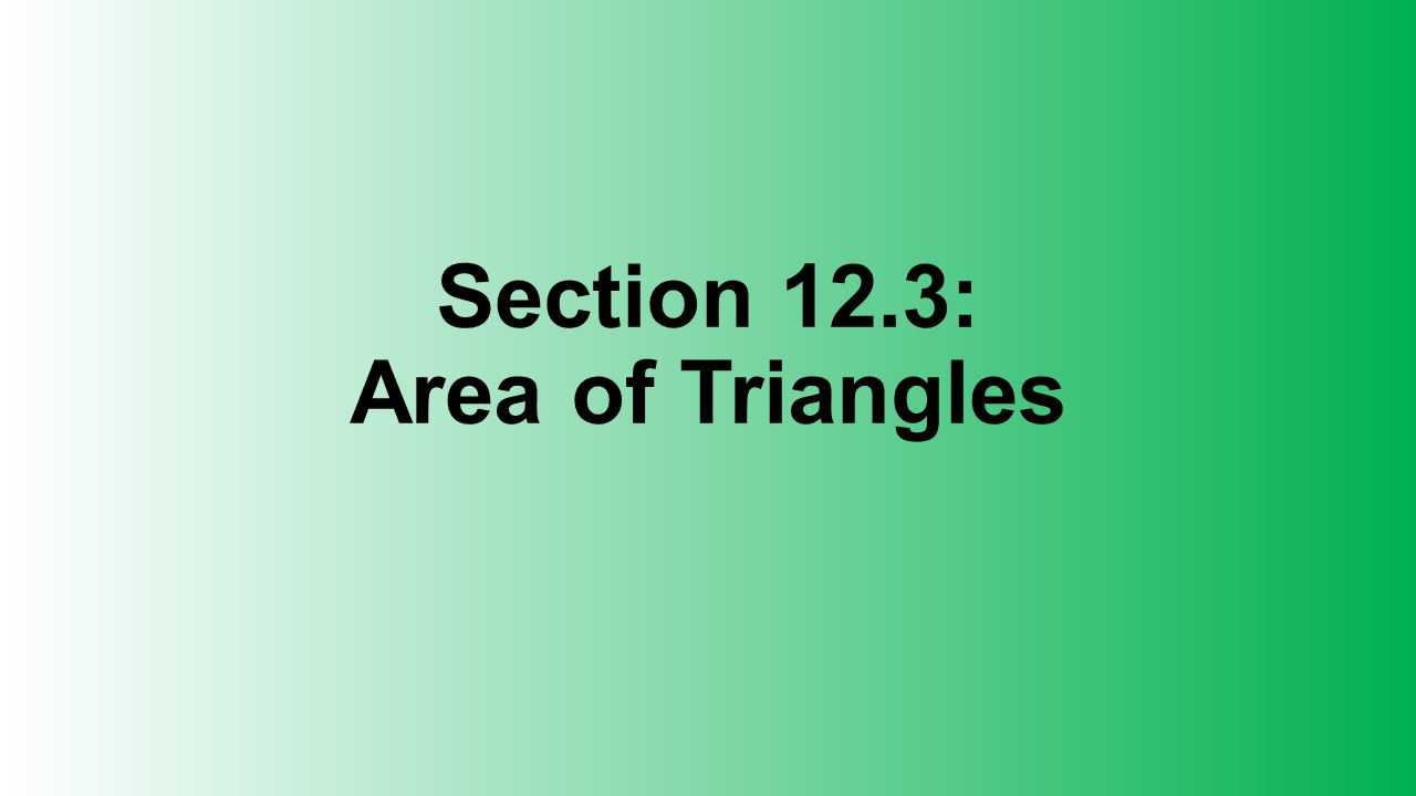 Section 12.3: Area of Triangles