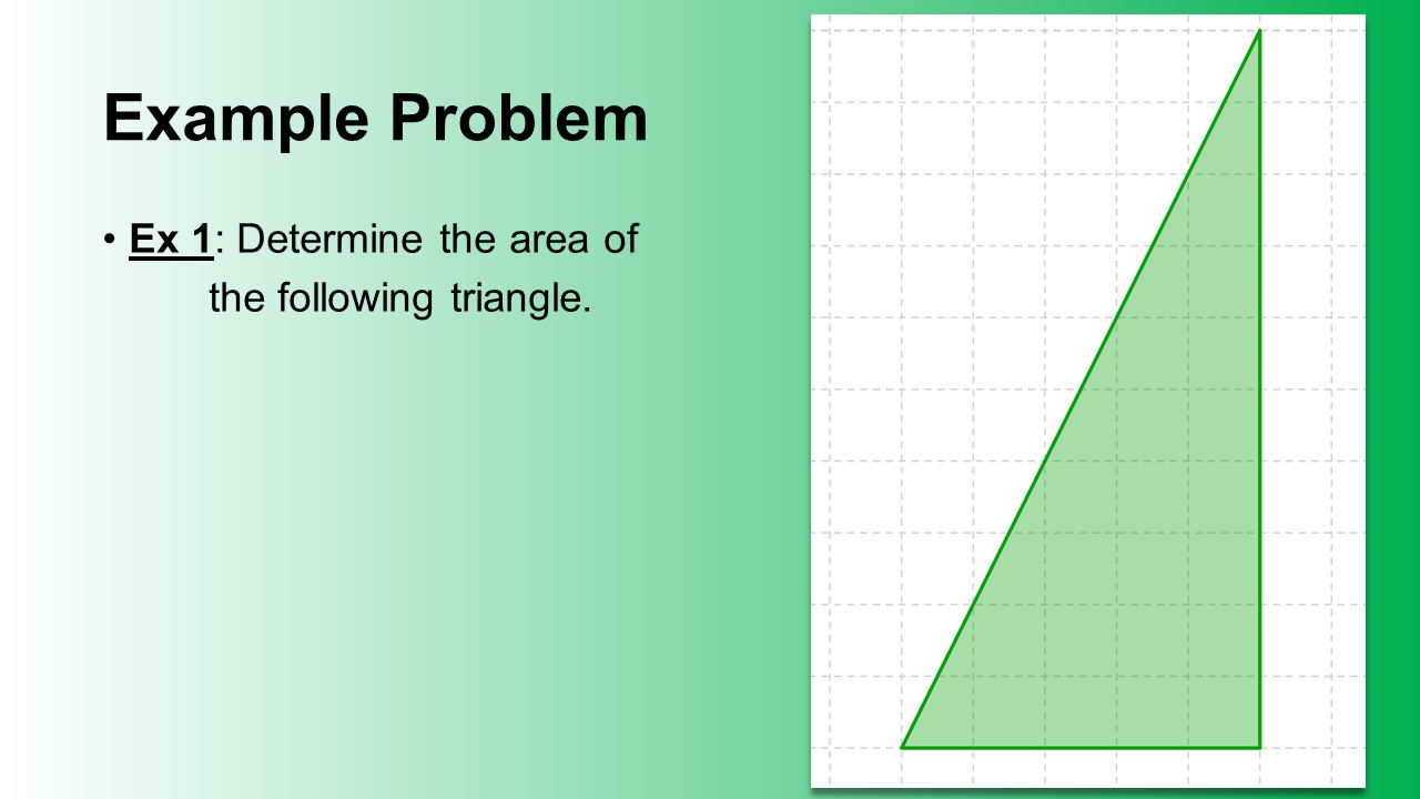 Example Problem Ex 1: Determine the area of the following triangle.