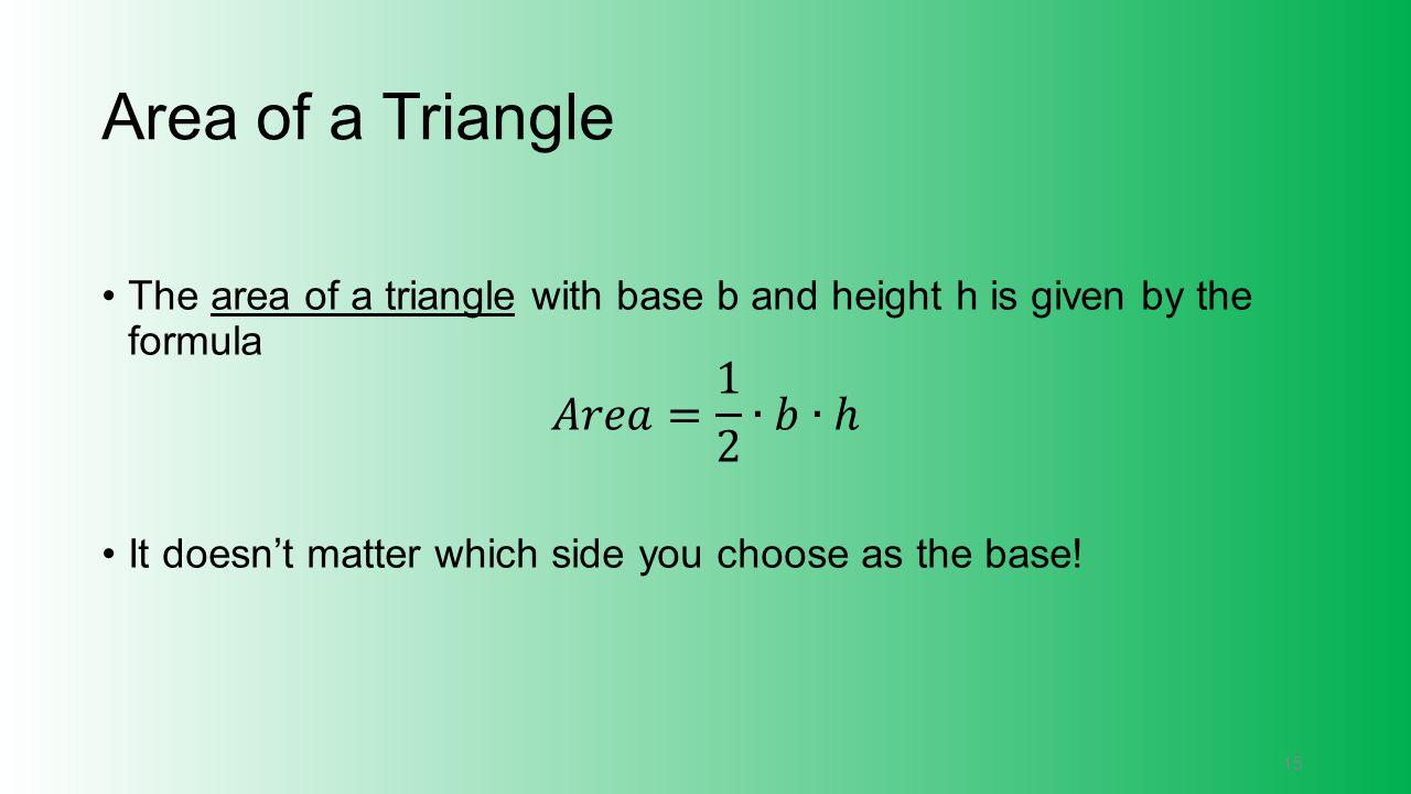 Area of a Triangle 𝐴𝑟𝑒𝑎= 1 2 ∙𝑏∙ℎ