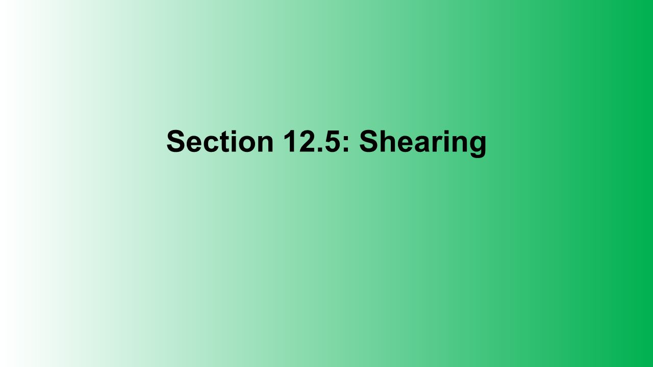 Section 12.5: Shearing