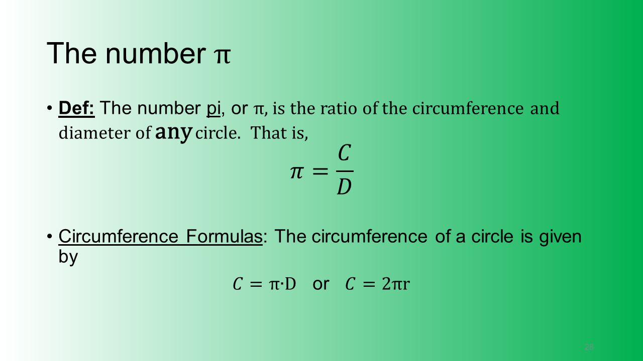 The number π Def: The number pi, or π, is the ratio of the circumference and diameter of any circle. That is,