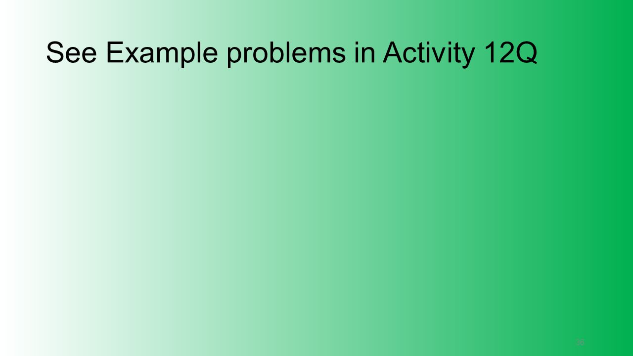 See Example problems in Activity 12Q
