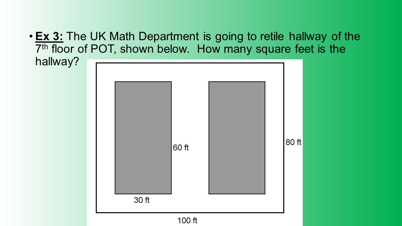 Ex 3: The UK Math Department is going to retile hallway of the 7th floor of POT, shown below.