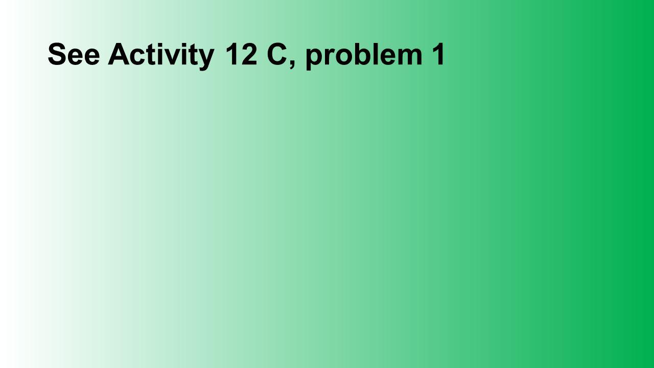 See Activity 12 C, problem 1