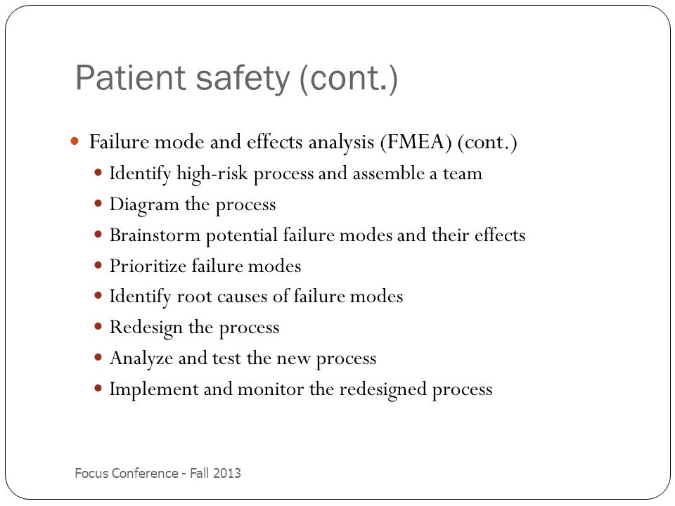 Patient safety (cont.) Failure mode and effects analysis (FMEA) (cont.) Identify high-risk process and assemble a team.