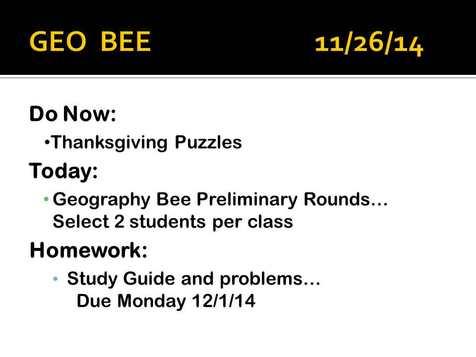 GEO BEE 11/26/14 Do Now: Today: Homework: Thanksgiving Puzzles