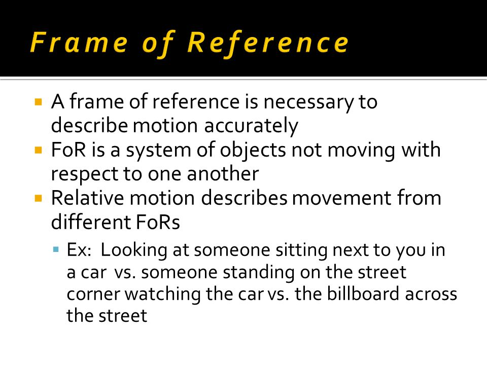 Frame of Reference A frame of reference is necessary to describe motion accurately.
