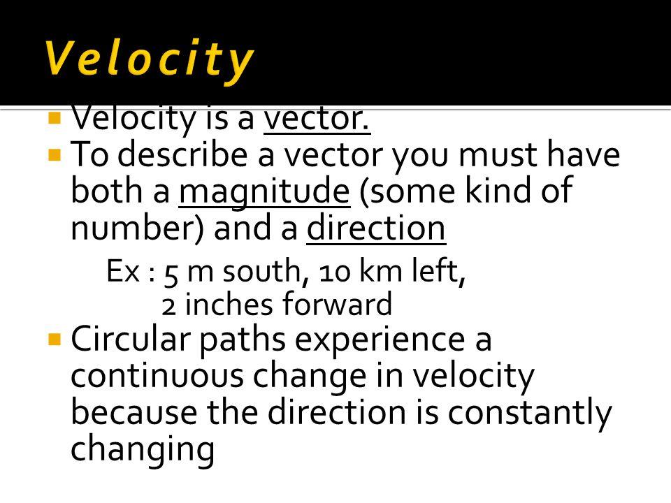 Velocity Velocity is a vector.