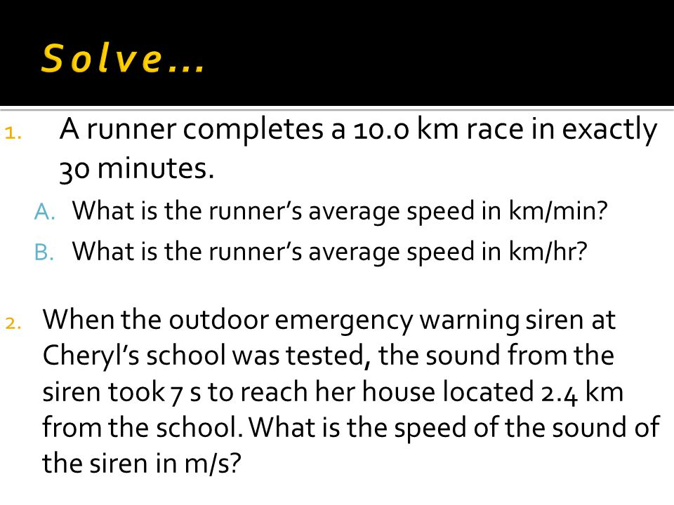 Solve… A runner completes a 10.0 km race in exactly 30 minutes.