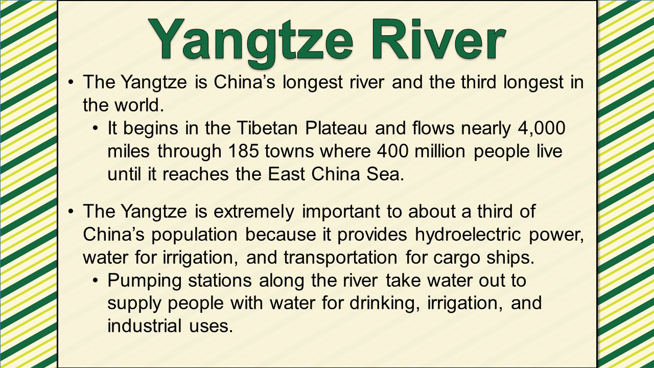 Yangtze River The Yangtze is China's longest river and the third longest in the world.
