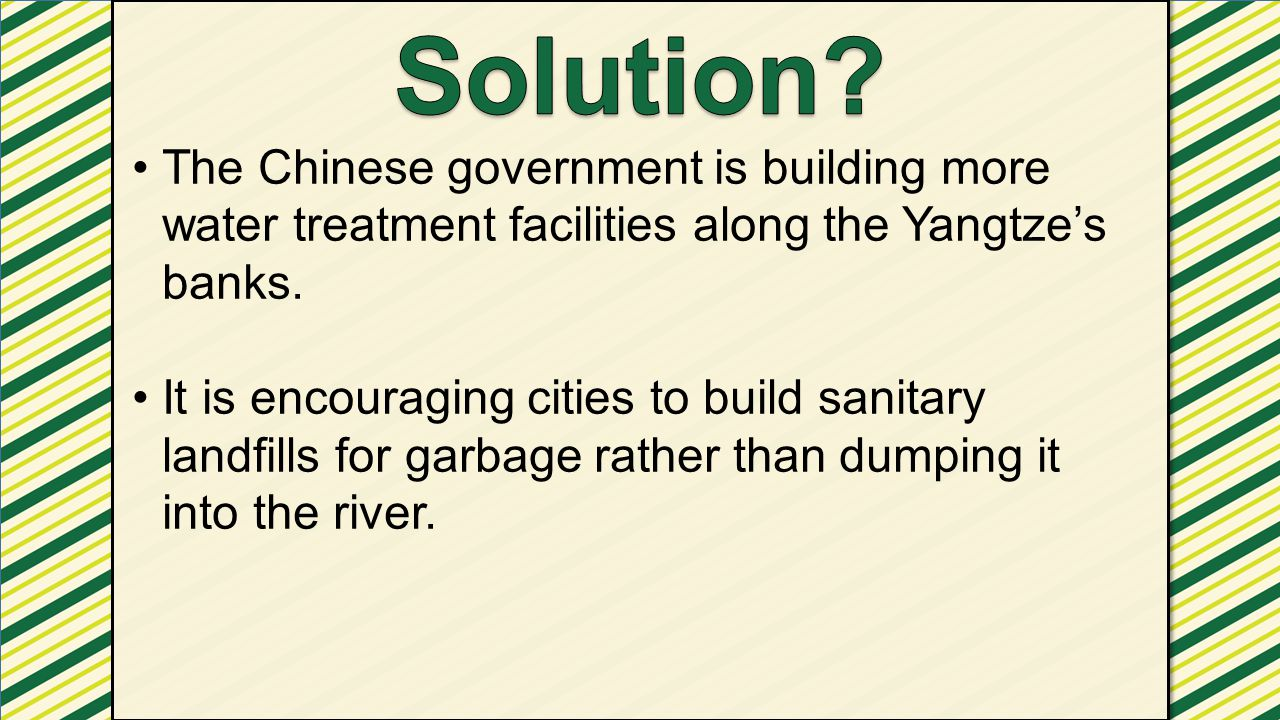 Solution The Chinese government is building more water treatment facilities along the Yangtze's banks.