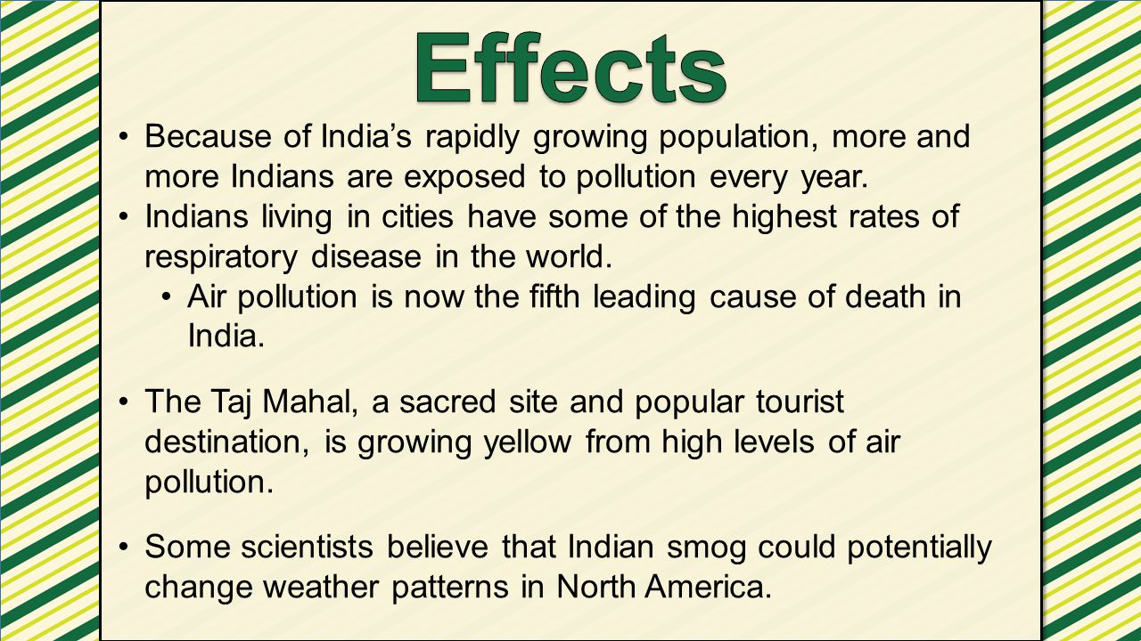 Effects Because of India's rapidly growing population, more and more Indians are exposed to pollution every year.