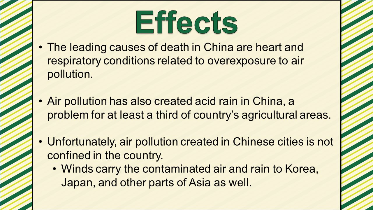Effects The leading causes of death in China are heart and respiratory conditions related to overexposure to air pollution.