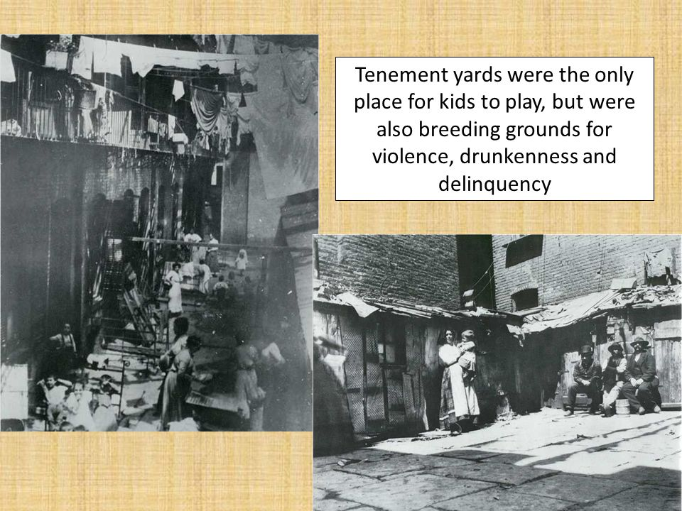 Tenement yards were the only place for kids to play, but were also breeding grounds for violence, drunkenness and delinquency