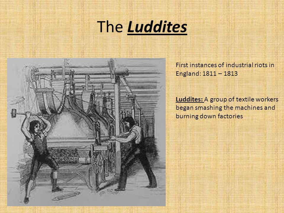 The Luddites First instances of industrial riots in