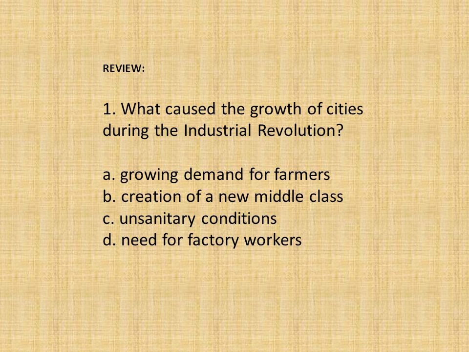 1. What caused the growth of cities during the Industrial Revolution