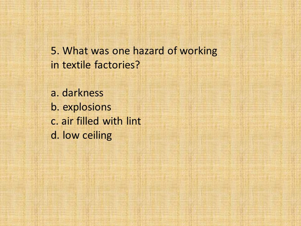 a. darkness b. explosions c. air filled with lint d. low ceiling