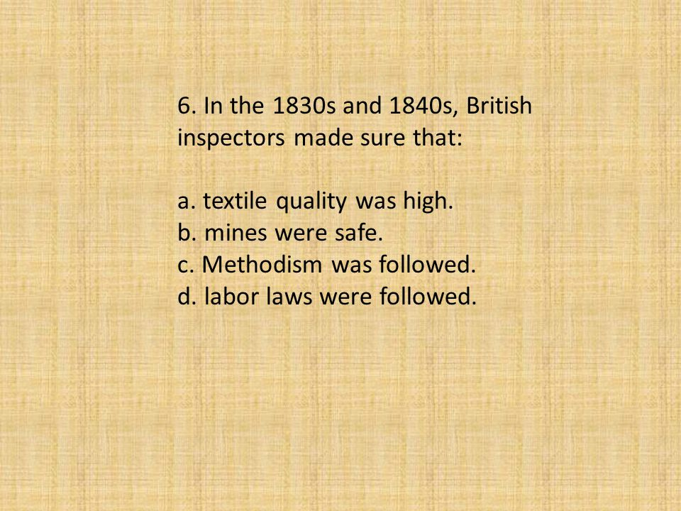 6. In the 1830s and 1840s, British inspectors made sure that:
